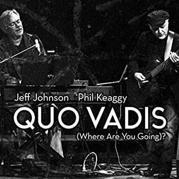 Quo Vadis (Where Are You Going)?