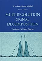 Multiresolution Signal Decomposition, Second Edition: Transforms, Subbands, and Wavelets (Series in Telecommunications)