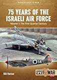75 Years of the Israeli Air Force Volume 1: The First Quarter of a Century, 1948-1973 (Middle East@War)