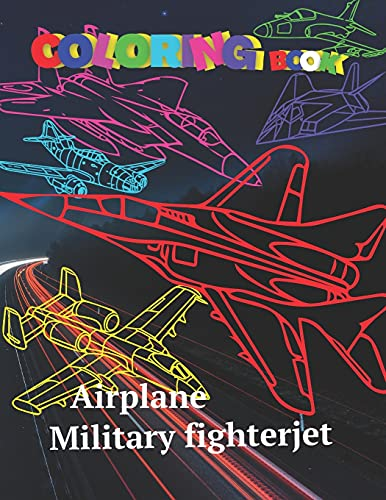 Airplane Coloring book Military Fighterjet: Airforse Coloring for Kids Teens Jet Fighter Coloring Book AirPlane Gun Fire Fighter Attack Coloring pages ... book Amazing World sky machine war fight