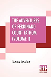 The Adventures Of Ferdinand Count Fathom (Volume I): Complete In Two Parts (Part I.), With The Author'S Preface, And An In...
