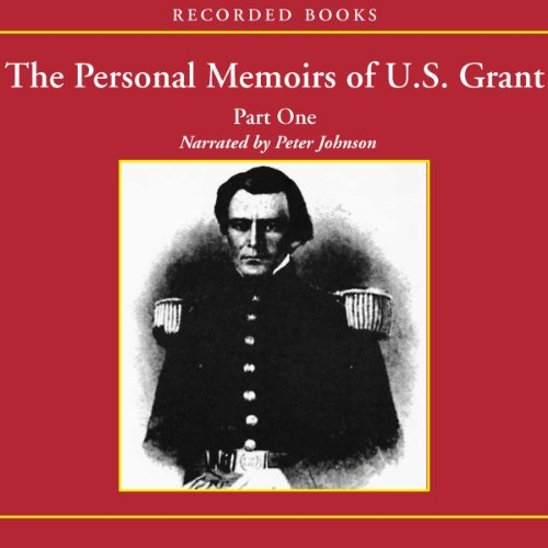 The Personal Memoirs of U.S. Grant: Part 1: The Early Years, West Point, Mexico  Audiolibri
