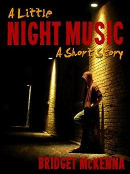A Little Night Music - A Short Story by [Bridget McKenna]