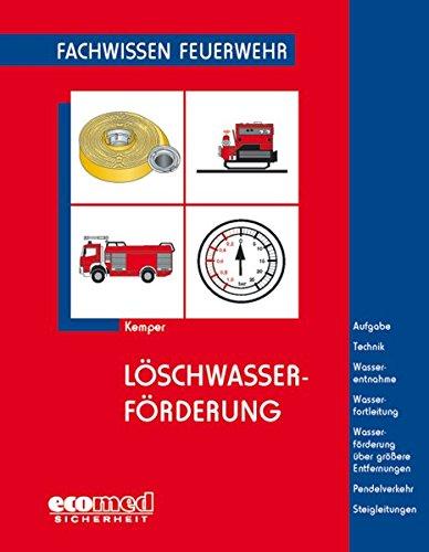 Löschwasserförderung: Aufgaben - Technik - Wasserentnahme - Wasserfortleitung - Wasserförderung über ... - Steigleitungen: Fachwissen Feuerwehr