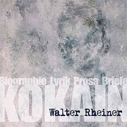 Kokain (Walter Rheiner, Biographie, Lyrik, Prosa, Briefe)