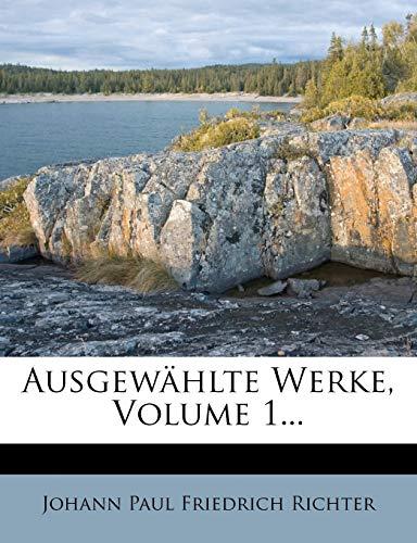 Johann Paul Friedrich Richter: Ausgewählte Werke, Volume 1..