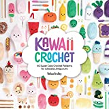 Kawaii Crochet: 40 super cute crochet patterns for adorable amigurumi