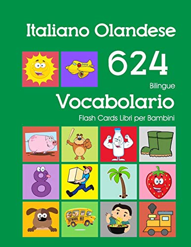 Italiano Olandese 624 Bilingue Vocabolario Flash Cards Libri per Bambini: Italian Dutch dizionario flashcards elementerre bambino