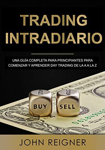 Trading Intradiario: Una guía completa para principiantes para comenzar y aprender Day Trading de la A a la Z (Libro en Espanol/Day Trading Spanish Book Version) (Trading Intradario nº 1)