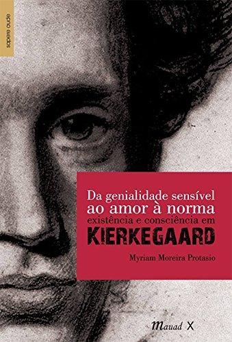Da Genialidade Sensível Ao Amor À Norma. Existência E Consciência Em Kierkegaard
