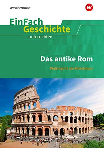 EinFach Geschichte ...unterrichten: Das antike Rom: Weltmacht am Mittelmeer