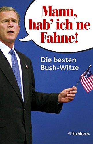 Mann, hab ich 'ne Fahne!: Die besten Bush-Witze