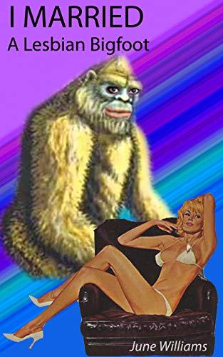 I Married A Lesbian Bigfoot