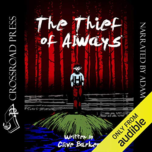 The Thief of Always                   By:                                                                                                                                 Clive Barker                               Narrated by:                                                                                                                                 Adam Verner                      Length: 4 hrs and 20 mins     357 ratings     Overall 4.5