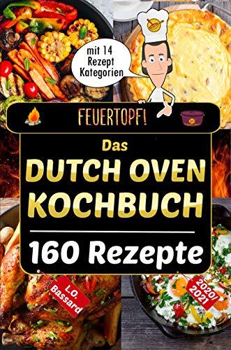 Feuertopf! - Das Dutch Oven Kochbuch 2020/21: XXL Rezeptbuch mit 14 Kategorien | leckere Black Pot Rezepte Outdoor & beim Camping genießen | mit Nährwertangaben, Gar- und Kerntemperatur-Tabellen