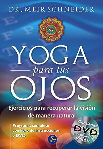 Yoga Para Tus Ojos / Yoga For Our Eyes: Ejercicios Para Recuperar La Visión De Manera Natural (Spanish Edition) by Meir Schneider(2013-08-15)