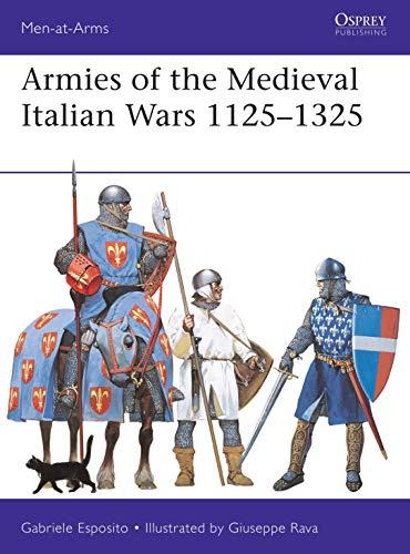 Armies of the Medieval Italian Wars 1125–1325 (Men-at-Arms)