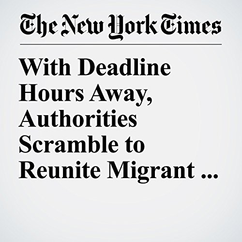 『With Deadline Hours Away, Authorities Scramble to Reunite Migrant Families』のカバーアート
