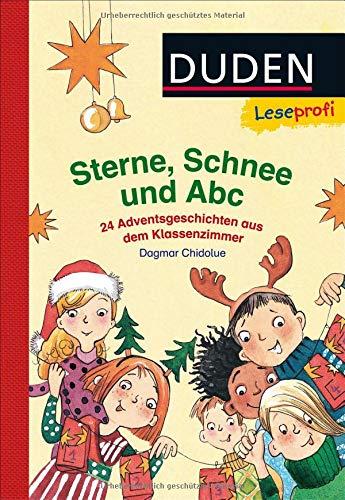 Duden Leseprofi – Sterne, Schnee und Abc. 24 Adventsgeschichten aus dem Klassenzimmer (DUDEN Leseprofi Erstes Lesen)