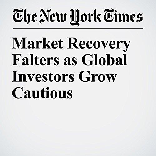 Market Recovery Falters as Global Investors Grow Cautious copertina