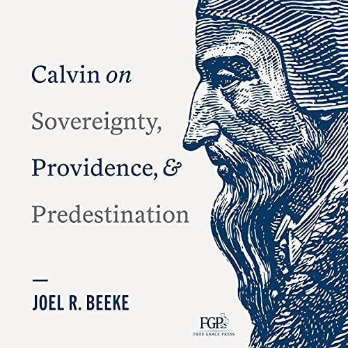 Calvin on Sovereignty, Providence, and Predestination cover art