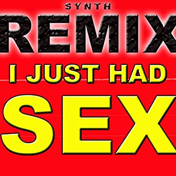 I Just Had Sex (Synth Remix)