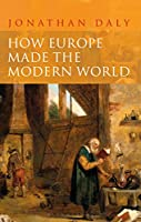 How Europe Made the Modern World: Creating the Great Divergence