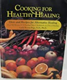 Cooking for Healthy Healing: Diets and Recipes for Alternative Healing