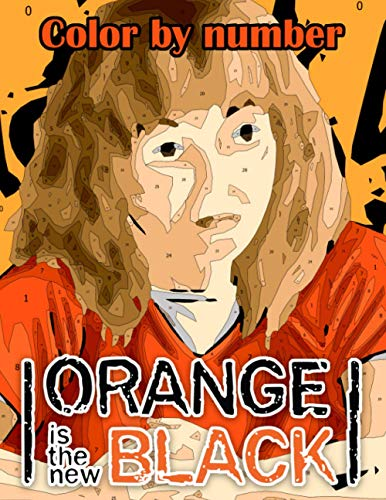 Orange is the new black Color by Number: Orange is the new black Coloring Book An Adult Coloring Book For Stress-Relief
