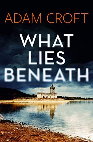 What Lies Beneath (Rutland crime series Book 1) by [Adam Croft]