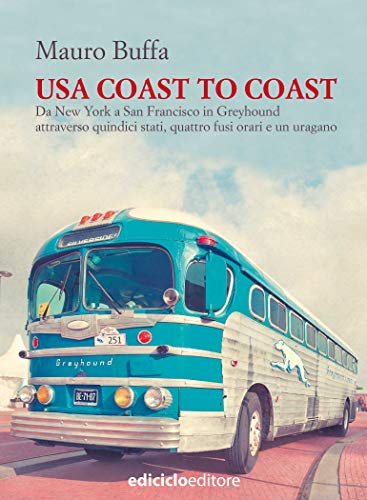 USA coast to coast: Da New York a San Francisco in Greyhound, attraverso quindici stati, quattro fusi orari e un uragano