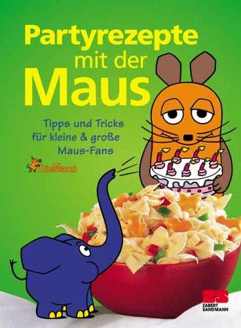 Partyrezepte mit der Maus. Tipps und Tricks für kleine und große Maus-Fans