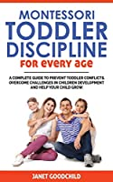 Montessori Toddler Discipline for Every Age: How to Prevent Toddler Conflicts, Overcome Challenges in Children Development and Help Your Child Grow. Positive Discipline for Guilt-Free Parenting