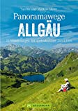 Wanderführer Allgäu: Die 35 schönsten Touren mit Aussicht. Leichte Wanderungen auf Panoramawegen in den Allgäuer Alpen. Wandern mit Aus-, Weit- und Tiefblick. (Erlebnis Wandern)