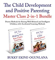 The Child Development and Positive Parenting Master Class 2-in-1 Bundle: Proven Methods for Raising Well-Behaved and Intelligent Children, with Accelerated Learning Methods