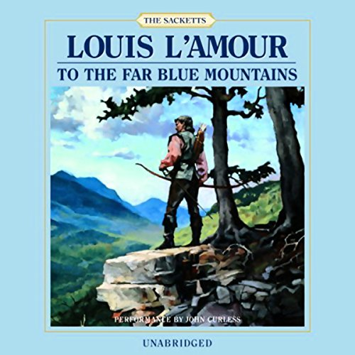 To the Far Blue Mountains     The Sacketts, Book 2              By:                                                                                                                                 Louis L'Amour                               Narrated by:                                                                                                                                 Jonn Curless                      Length: 9 hrs and 18 mins     1,410 ratings     Overall 4.7