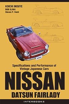 [Koichi Inouye, Bob Sliwa, Steven P. Venti]のNISSAN DATSUN FAIRLADY (Specifications and Performance of Vintage Japanese Cars) (English Edition)