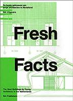 Fresh Facts: The Best Buildings by Young Dutch Architects in the Netherlands/De Beste Gebouwen Van Jonge Architecten in Nederland
