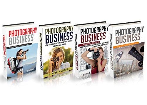 Photography Business: 4 Manuscripts - Adventure Sports Photography, Portrait Parties, Music Business Photography, Real Estate Photography