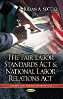 The Fair Labor Standards Act and National Labor Relations Act (Economic Issues, Problems and Perspectives: America in the 21st Century: Political and Economic Issues)