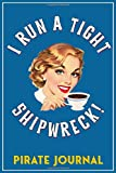 I Run A Tight Shipwreck, Pirate Journal: Blue  Coffee Drinking Girl Retro themed cover.  Blank Lined...