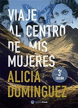 Viaje al centro de mis mujeres de [Alicia Domínguez Pérez, Ideólogo]
