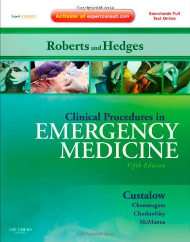 Clinical Procedures in Emergency Medicine: Expert Consult - Online and Print (Roberts, Clinical Procedures in Emergency Medicine)