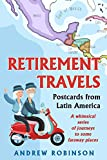 Retirement Travels: Postcards from Latin America: A whimsical series of journeys to some faraway places