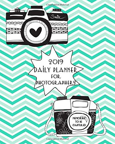 2019 Daily Planner For Photographers: 2019 Daily Calendar Journal Photography Cameras