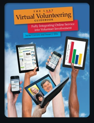 Compare Textbook Prices for The Last Virtual Volunteering Guidebook: Fully Integrating Online Service into Volunteer Involvement 2 Edition ISBN 9780940576650 by Cravens, Jayne,Ellis, Susan J.