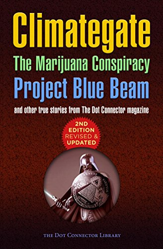 Climategate, The Marijuana Conspiracy, Project Blue Beam...: 2nd edition, revised & updated