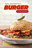 Tasty and Delicious Burger Recipes: Prepare Tasty and Crunchy This Fast Food Item and Enjoy the Delicious Recipes of Burgers