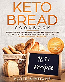 Keto Bread Cookbook: 101+ Mouth-Watering Ketogenic Bakery Recipes for Low-Carb, Gluten Free and Paleo Diets. #2020 Edition