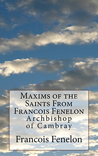 Maxims of the Saints From Francois Fenelon: Archbishop of Cambray